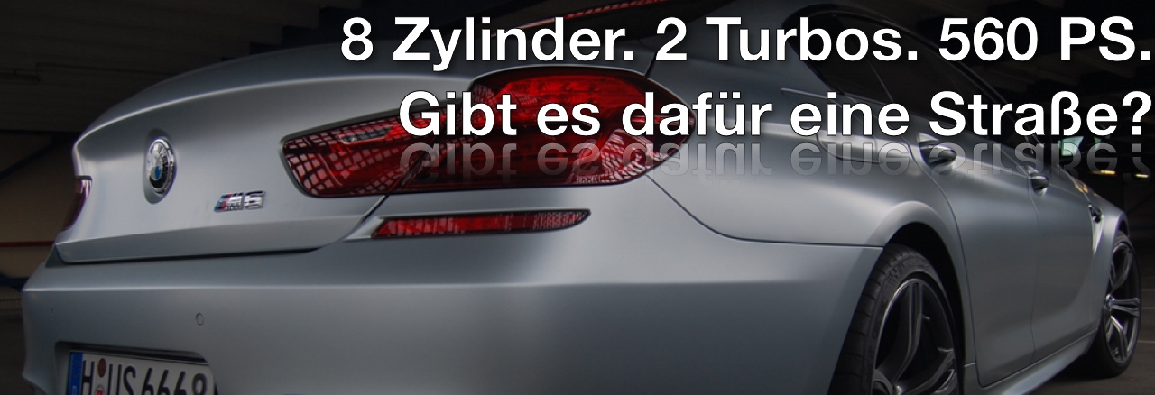 Fahrbericht BMW M6 Gran Coupé – Dr. Jekyll & Mr. Hyde